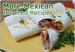 More Mexican Inspired Recipes